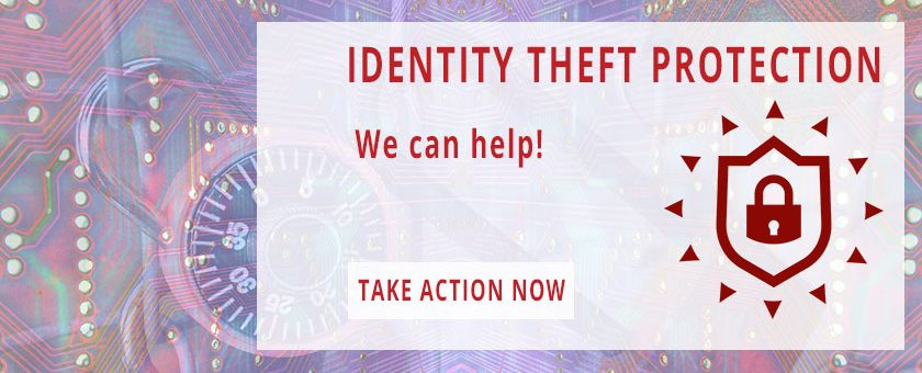 Identity Theft Protection - We can help! Take action now